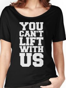 Can't Lift With Us Funny Quote Women's Relaxed Fit T-Shirt