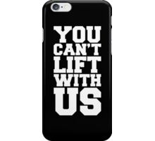 Can't Lift With Us Funny Quote iPhone Case/Skin