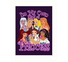 I'm My Own Kind of Princess Art Print