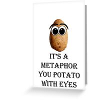 It's a metaphor you potato with eyes Greeting Card
