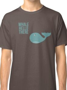 """We are Whales - """"Whale Hello There"""" Classic T-Shirt"""
