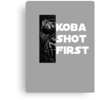 KOBA SHOT FIRST (WHITE LETTERS) Canvas Print