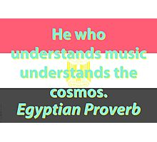 He Who Understands Music - Egyptian Proverb Photographic Print