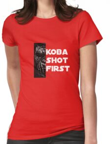 KOBA SHOT FIRST (WHITE LETTERS) Womens Fitted T-Shirt