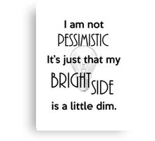 Not Pessimistic Just a Dim Bright Side Canvas Print