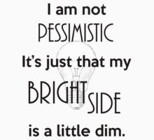 Not Pessimistic Just a Dim Bright Side T-Shirt