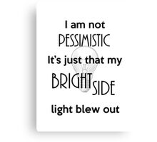 I'm not Pessimistic It's just that my light blew out Canvas Print