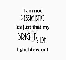 I'm not Pessimistic It's just that my light blew out Unisex T-Shirt