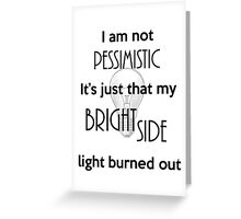 Not a Pessimist, Just a burned out light Greeting Card
