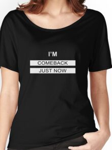 I AM COMEBACK JUST NOW !!! Women's Relaxed Fit T-Shirt