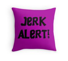 Jerk Alert! Throw Pillow