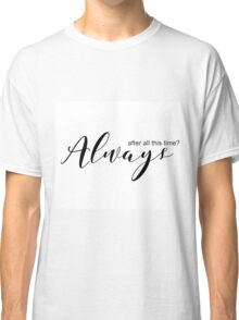 Always - Harry Potter quote  Classic T-Shirt