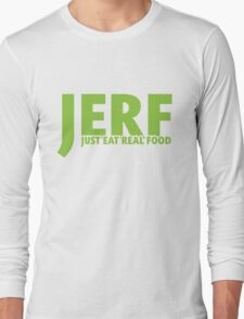 JERF - Just Eat Real Food Long Sleeve T-Shirt