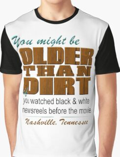 Nashville You May Be Older Than Dirt Graphic T-Shirt