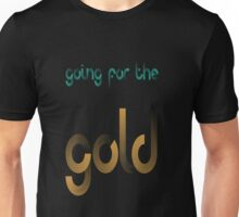 GOING FOR THE GOLD 2 Unisex T-Shirt