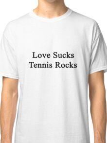 Love Sucks Tennis Rocks Classic T-Shirt