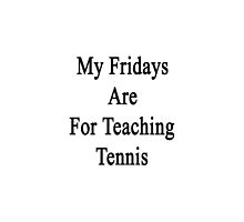 My Fridays Are For Teaching Tennis by supernova23