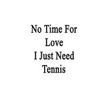 No Time For Love I Just Need Tennis by supernova23