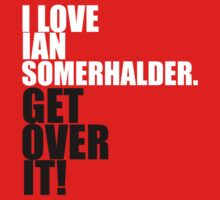 I Love Ian Somerhalder. Get Over It! by gloriouspurpose