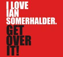 I Love Ian Somerhalder. Get Over It! by gloriouspurpose