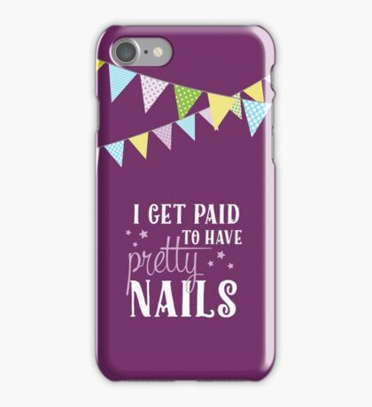 I Get Paid to Have Pretty Nails with Colorful Bunting iPhone Case/Skin