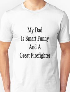 My Dad Is Smart Funny And A Great Firefighter Unisex T-Shirt