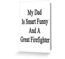 My Dad Is Smart Funny And A Great Firefighter Greeting Card