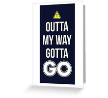 Outta My Way Gotta GO - Cool Gamer T shirt Greeting Card