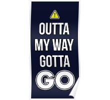 Outta My Way Gotta GO - Cool Gamer T shirt Poster