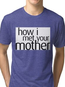 How I met your Mother Shirt Tri-blend T-Shirt