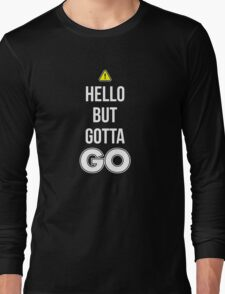 Hello But Gotta GO - Cool Gamer T shirt Long Sleeve T-Shirt