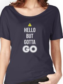 Hello But Gotta GO - Cool Gamer T shirt Women's Relaxed Fit T-Shirt