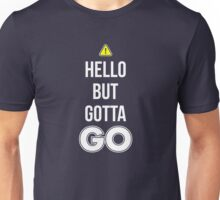 Hello But Gotta GO - Cool Gamer T shirt Unisex T-Shirt