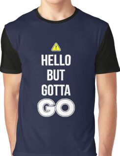 Hello But Gotta GO - Cool Gamer T shirt Graphic T-Shirt