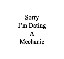 Sorry I'm Dating A Mechanic by supernova23