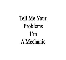 Tell Me Your Problems I'm A Mechanic by supernova23