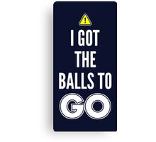 I Got The Balls To GO - Cool Gamer T shirt Canvas Print