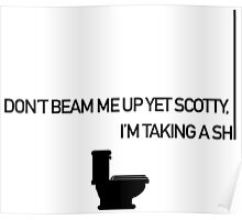 Don't Beam Me Up Yet Scotty Poster