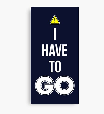 I Have To GO - Cool Gamer T shirt Canvas Print