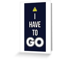 I Have To GO - Cool Gamer T shirt Greeting Card