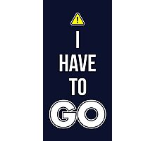 I Have To GO - Cool Gamer T shirt Photographic Print