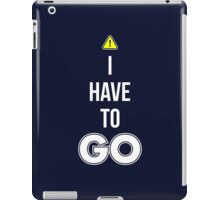 I Have To GO - Cool Gamer T shirt iPad Case/Skin