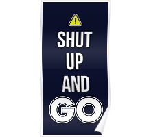 Shut Up And GO - Cool Gamer T shirt Poster