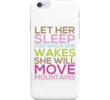 Let Her Sleep For When She Wakes She Will Move Mountains iPhone Case/Skin