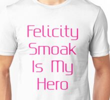 Felicity Smoak Is My Hero - Pink Text Unisex T-Shirt