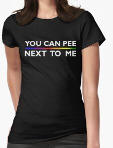 You Can Pee Next To Me Funny T-Shirt Womens Fitted T-Shirt