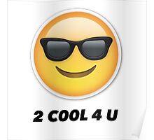 2 cool 4 u emoji Poster