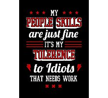 My People Skills Are Fine. It's My Tolerance To Idiots That Needs Work. - Sarcasm T shirt Photographic Print