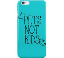 Pets Not Kids iPhone Case/Skin