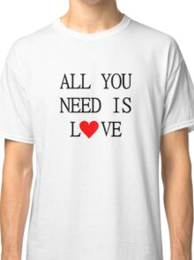 All You Need Is Love The Beatles Song Classic T-Shirt